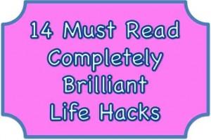 14 Completely brilliant Life hacks